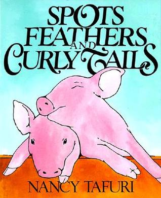 Spots, Feathers, and Curly Tails by Nancy Tafuri