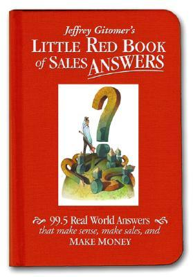Jeffrey Gitomer's Little Red Book of Sales Answers by Jeffrey Gitomer