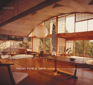 Download Nature Form & Spirit: The Life and Legacy of George Nakashima PDF