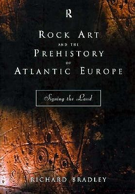 Rock Art and the Prehistory of Atlantic Europe by Richard Bradley