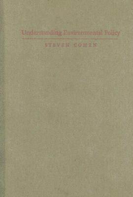 Understanding Environmental Policy by Steven Cohen