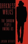 Darkness Walks: The Shadow People Among Us