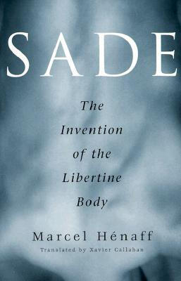 Sade: The Invention Of The Libertine Body