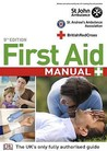 First Aid Manual: The Authorised Manual of St John Ambulance, St. Andrews Ambulance Association and the British Red Cross