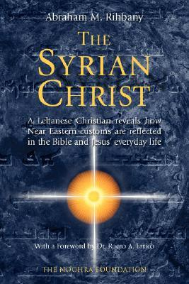 The Syrian Christ by Abraham M. Rihbany