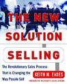 The New Solution Selling: The Revolutionary Sales Process That Is Changing the Way People Sell