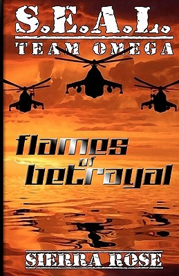 S.E.A.L. Team Omega Flames of Betrayal by Sierra Rose
