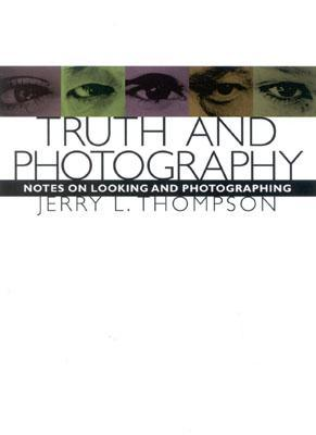 Truth and Photography by Jerry L. Thompson