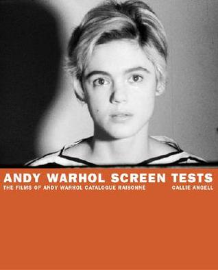 Andy Warhol Screen Tests by Callie Angell