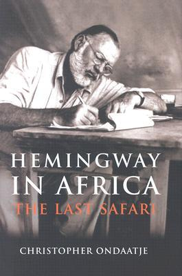 Hemingway in Africa by Christopher Ondaatje