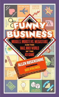Funny Business: Moguls, Mobsters, Megastars, and the Mad, Mad World of the Ad Game