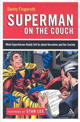 Free online download Superman on the Couch: What Superheroes Really Tell Us about Ourselves and Our Society PDF by Danny Fingeroth, Stan Lee