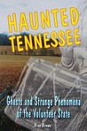 Haunted Tennessee: Ghosts and Strange Phenomena of the Volunteer State