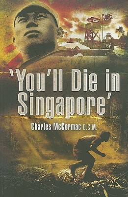 You'll Die in Singapore by Charles McCormac