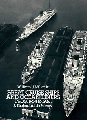 Great Cruise Ships and Ocean Liners from 1954 to 1986 by William H. Miller Jr.