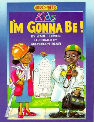 I'm Gonna Be (Afro-Bets Kids Series) (Afro-Bets Kids Series)