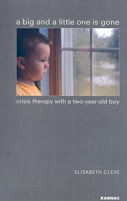 Find A Big and a Little One Is Gone: Crisis Therapy with a Two-Year-Old Boy CHM by Elisabeth Cleve