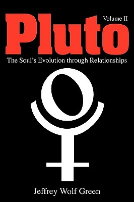 Pluto II: The Evolution of the Soul Through Relationships  by  Jeffrey Wolf Green