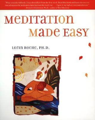 Meditation Made Easy by Lorin Roche
