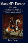 Marsigli's Europe, 1680-1730: The Life and Times of Luigi Ferdinando Marsigli, Soldier and Virtuoso