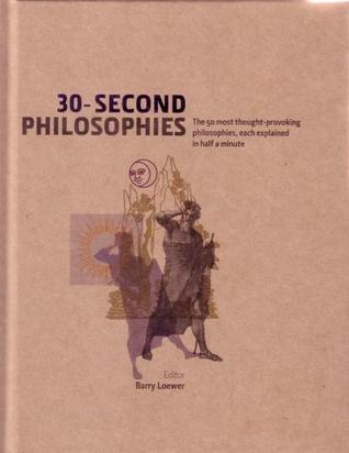 30-Second Philosophies: The 50 most thought-provoking philosophies, each explained in half a minute