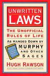 Unwritten Laws: The Unofficial Rules Of Life As Handed Down By Murphy And Other Sages