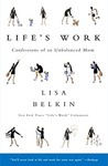 Life's Work: Confessions of an Unbalanced Mom