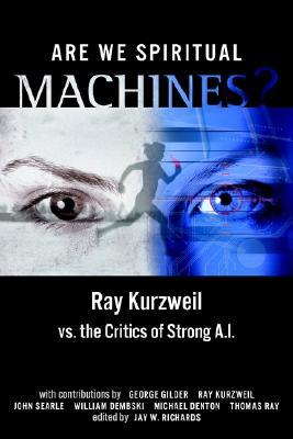 Are We Spiritual Machines? by Jay W. Richards