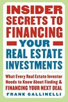 Insider Secrets to Financing Your Real Estate Investments: What Every Real Estate Investor Needs to Know about Finding and Financing Your Next Deal
