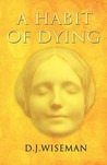 A Habit of Dying by D.J. Wiseman