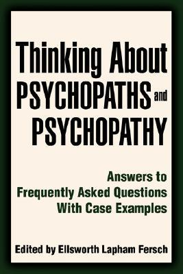 Thinking about Psychopaths and Psychopathy by Ellsworth Lapham Fersch