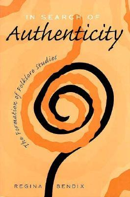 In Search of Authenticity by Regina Bendix