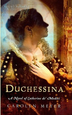 Duchessina by Carolyn Meyer