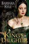 The King's Daughter by Barbara Kyle