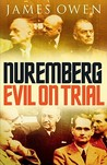 Nuremberg: Evil on Trial. James Owen