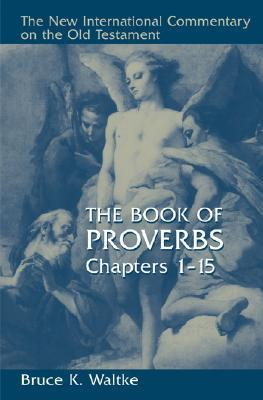 The Book of Proverbs: Chapters 1-15 (The New International Commentary on the Old Testament)