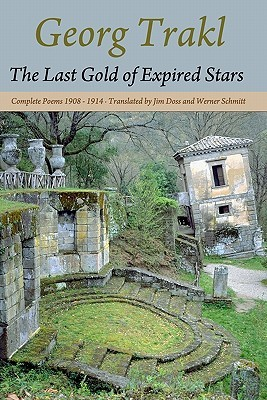 The Last Gold of Expired Stars: Complete Poems 1908 - 1914