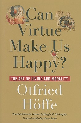 Can Virtue Make Us Happy? by Otfried Höffe