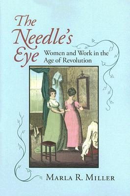 The Needle's Eye: Women And Work in the Age of Revolution