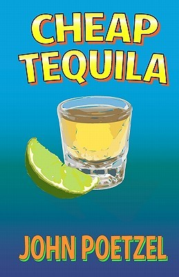 Cheap Tequila by John Poetzel