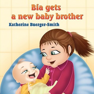 Bia Gets a New Baby Brother by Katherine P. Buerger-Smith