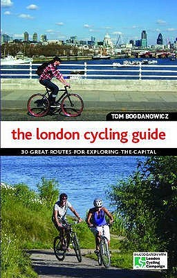 The London Cycling Guide: 30 Great Routes For Exploring The Capital