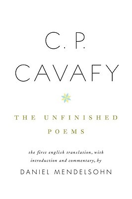 The Unfinished Poems by C.P. Cavafy