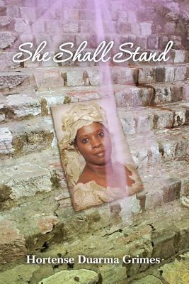 She Shall Stand by Hortense Duarma Grimes