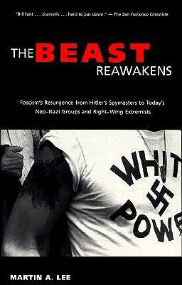 The Beast Reawakens: Fascism's Resurgence from Hitler's Spymasters to Today's Neo-Nazi Groups & Right-wing Extremists