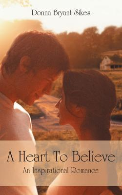 A Heart to Believe by Donna Bryant Sikes