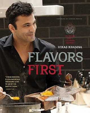Flavors First by Vikas Khanna
