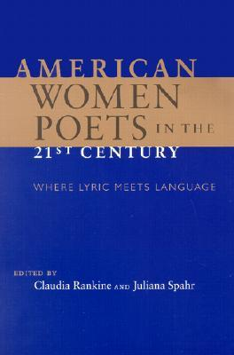 American Women Poets in the 21st Century: Where Lyric Meets Language