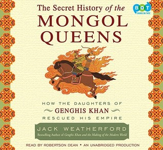 The Secret History of the Mongol Queens by Jack Weatherford