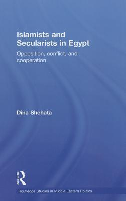 Islamists and Secularists in Egypt: Opposition, Conflict and Cooperation